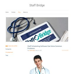 Staff Bridge - Staff Scheduling Software Can Solve Common Problems