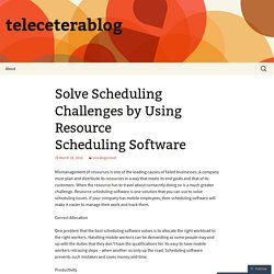 Solve Scheduling Challenges by Using Resource Scheduling Software