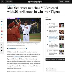 Max Scherzer matches MLB record with 20 strikeouts in win over Tigers