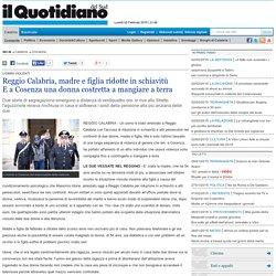 Reggio Calabria, madre e figlia ridotte in schiavitù E a Cosenza una donna costretta a mangiare a terra - Il Quotidiano della Calabria