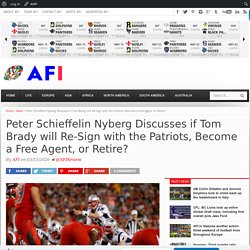 Peter Schieffelin Nyberg Discusses if Tom Brady will Re-Sign with the Patriots, Become a Free Agent, or Retire?