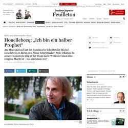 """Rede zum Schirrmacher-Preis: Houellebecq: """"Ich bin ein halber Prophet"""""""