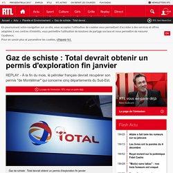 Gaz de schiste : Total devrait obtenir un permis d'exploration fin janvier