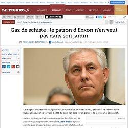 Gaz de schiste : le patron d'Exxon n'en veut pas dans son jardin