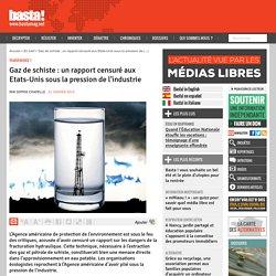 BASTA 22/01/13 Gaz de schiste : un rapport censuré aux Etats-Unis sous la pression de l'industrie