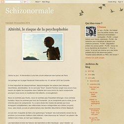 """Schizonormale: Altérité, le risque de la psychophobie (Ne pas amalgamer terroristes et """"fous"""")"""