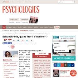 Schizophrénie, quand faut-il s'inquiéter ? : Comment accepter l'inacceptable
