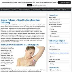 Achseln Epilieren - Tipps für eine schmerzlose Enthaarung