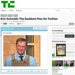Eric Schmidt: The Baddest Man On Twitter