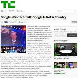 Google's Eric Schmidt: Google Is Not A Country