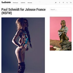 Paul Schmidt for Jalouse France (NSFW)