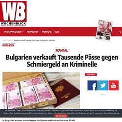 Bulgarien verkauft Tausende Pässe gegen Schmiergeld an Kriminelle