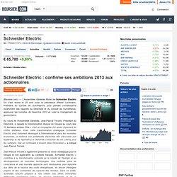Schneider Electric : confirme ses ambitions 2013 aux actionnaires