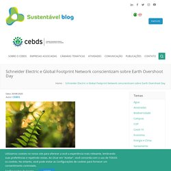 Schneider Electric e Global Footprint Network conscientizam sobre Earth Overshoot Day - CEBDS