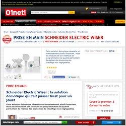 Schneider Electric Wiser Schneider Electric Wiser : la solution domotique qui fait passer Nest pour un jouet