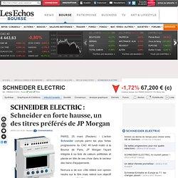 SCHNEIDER ELECTRIC : Schneider en forte hausse, un des titres préférés de JP Morgan, Recos analystes FR0000121972, SU