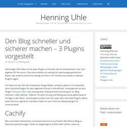 Den Blog schneller und sicherer machen – 3 Plugins vorgestellt › Henning Uhle