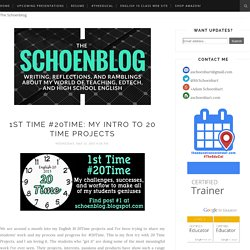 The Schoenblog: 1st Time #20Time: My Intro to 20 Time Projects