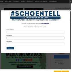 The Schoenblog: When Social Media Breaks Bad: Why I STILL Want My Students Using Social Media