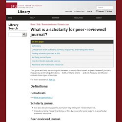 What is a scholarly (or peer-reviewed) journal?