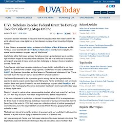 U.Va. Scholars Receive Federal Grant To Develop Tool for Collecting Maps Online
