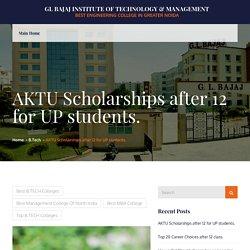 AKTU Scholarships after 12 for UP students. – GL Bajaj Institute of Technology & Management