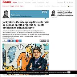Jacky Goris (Scholengroep Brussel): 'Wie op de man speelt, probeert het echte probleem te minimaliseren'