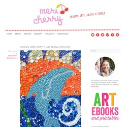 School Wide Bottle Cap Mural Project - Meri Cherry
