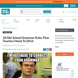 10 Old-School Grammar Rules That Teachers Need To Ditch