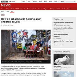 How an art school is helping slum children in Delhi - BBC News