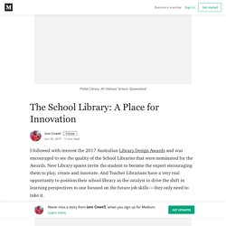 The School Library: A Place for Innovation – Jane Cowell