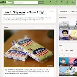 How to Stay up on a School Night: 7 steps