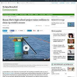 Boyan Slat's high school project raises millions to clean up world's oceans