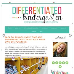 A Differentiated Kindergarten: Back To School Panic Time and Something That Could Help Your Own BTS Planning.