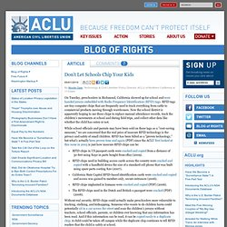 Blog of Rights: Official Blog of the American Civil Liberties Union » Don't Let Schools Chip Your Kids