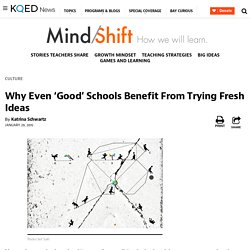 Why Even 'Good' Schools Benefit From Trying Fresh Ideas