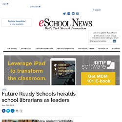 Future Ready Schools heralds school librarians as leaders