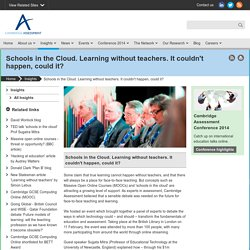 Schools in the Cloud. Learning without teachers. It couldn't happen, could it?