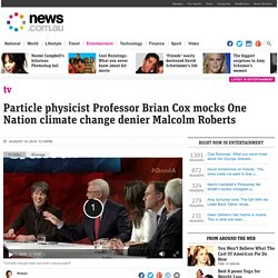 Q&A: Brian Cox schools Malcolm Roberts on climate change science