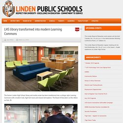 (gale) Linden Public Schools – LHS library transformed into modern Learning Commons