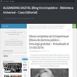 Obras completas de Schopenhauer (Obras de dominio público – Descarga gratuita) – Actualizado al 31/03/2016 – ALEJANDRIA DIGITAL (Blog Enciclopédico – Biblioteca Universal – Casa Editorial)