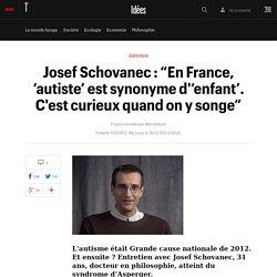 """Josef Schovanec : """"En France, 'autiste' est synonyme d''enfant'. C'est curieux quand on y songe"""" - Idées"""