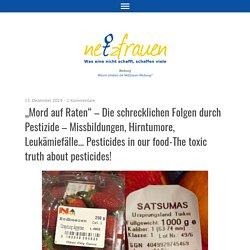 """""""Mord auf Raten"""" – Die schrecklichen Folgen durch Pestizide – Missbildungen, Hirntumore, Leukämiefälle… Pesticides in our food-The toxic truth about pesticides!"""
