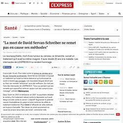 """""""La mort de David Servan-Schreiber ne remet pas en cause ses méthodes"""""""