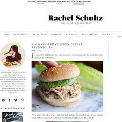 SLOW COOKER CHICKEN CAESAR SANDWICHES – Rachel Schultz