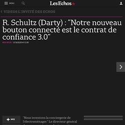 """R. Schultz (Darty) : """"Notre nouveau bouton connecté est le contrat de confiance 3.0"""""""