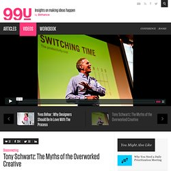 Tony Schwartz: The Myths of the Overworked Creative :: Videos :: The 99 Percent