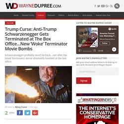 Trump Curse: Anti-Trump Schwarzenegger Gets Terminated at The Box Office...New 'Woke' Terminator Movie Bombs