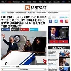 Schweizer: Joe Biden 'Steered $1.8 Billion' to Ukraine, Son Got a Deal