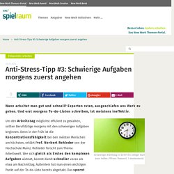 Anti-Stress-Tipp #3: Schwierige Aufgaben morgens zuerst angehen
